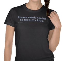 Work Harder to feed my kids - shirt